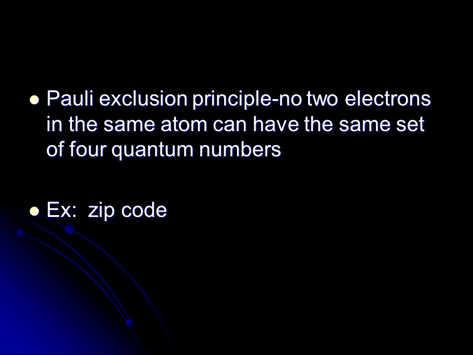 Pauli exclusion principle-no two electrons in the same atom can have the same set of four quantum numbers