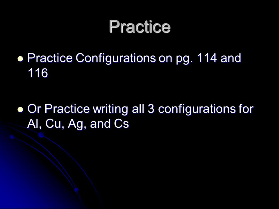 Practice Practice Configurations on pg. 114 and 116
