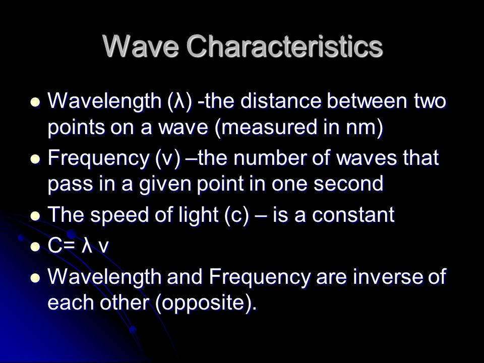 Wave Characteristics Wavelength (λ) -the distance between two points on a wave (measured in nm)