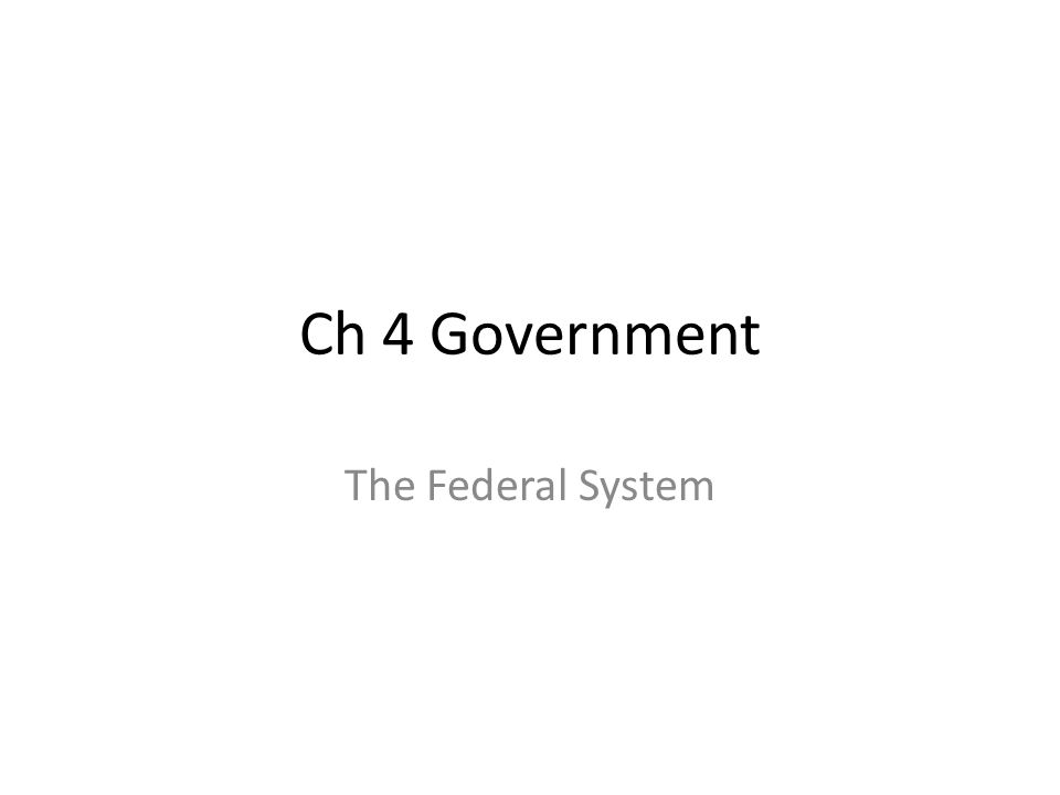 Ch 4 Government The Federal System