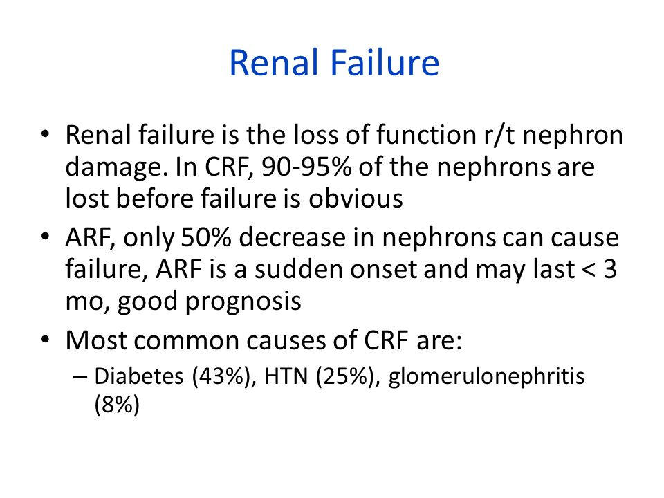 Renal Failure Renal failure is the loss of function r/t nephron damage. In CRF, 90-95% of the nephrons are lost before failure is obvious.