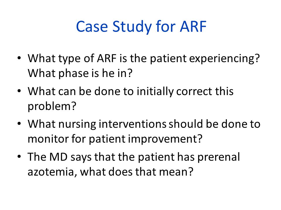 Case Study for ARF What type of ARF is the patient experiencing What phase is he in What can be done to initially correct this problem