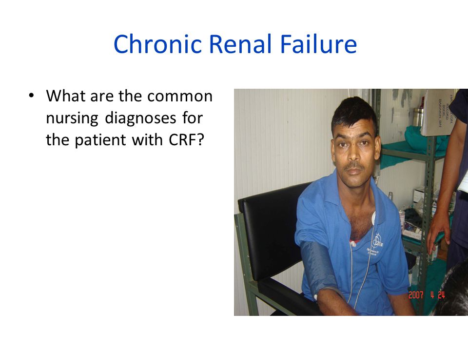 Chronic Renal Failure What are the common nursing diagnoses for the patient with CRF