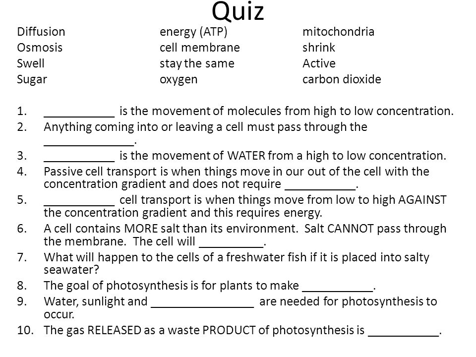 Quiz Diffusion energy (ATP) mitochondria Osmosis cell membrane shrink