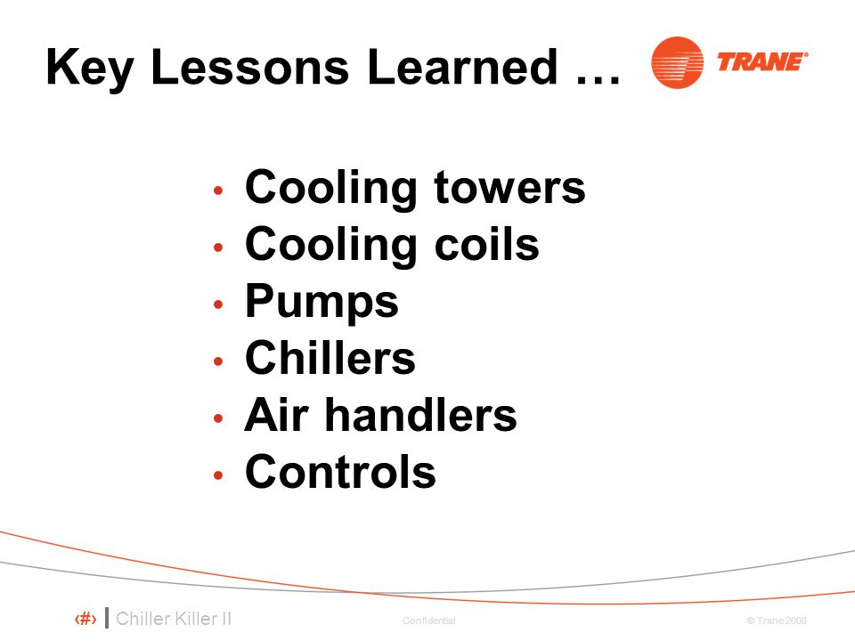 Key Lessons Learned … Cooling towers Cooling coils Pumps Chillers