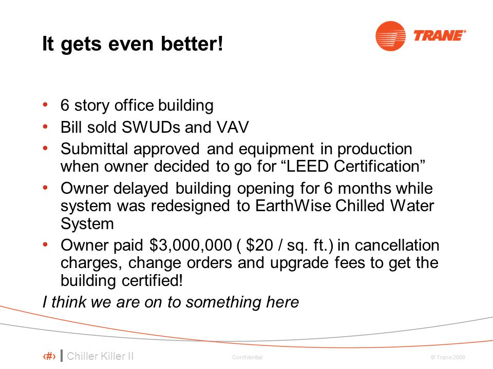 It gets even better! 6 story office building Bill sold SWUDs and VAV