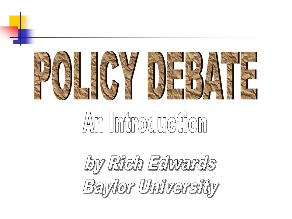 POLICY DEBATE An Introduction by Rich Edwards Baylor University
