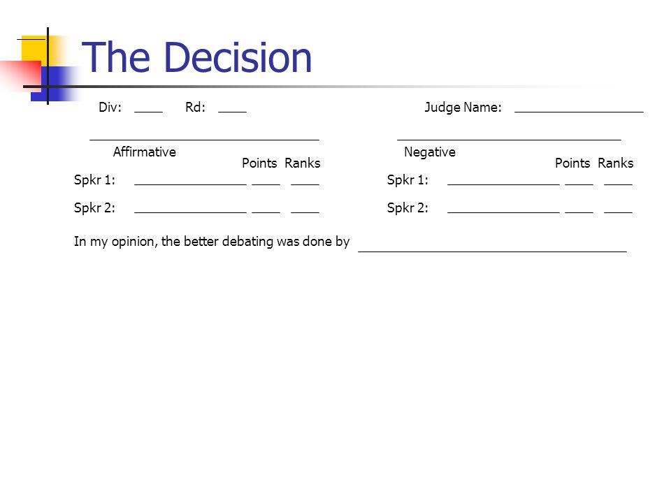 The Decision Div: Rd: Judge Name: Affirmative Negative Points Ranks
