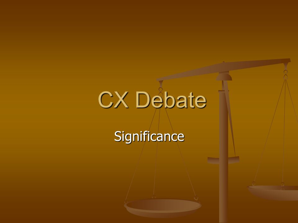 CX Debate Significance