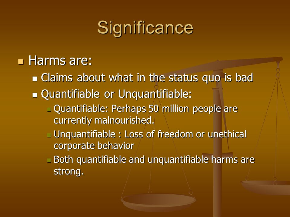 Significance Harms are: Claims about what in the status quo is bad