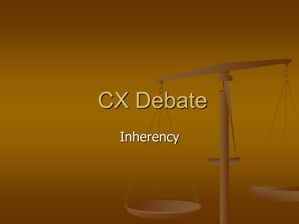 CX Debate Inherency