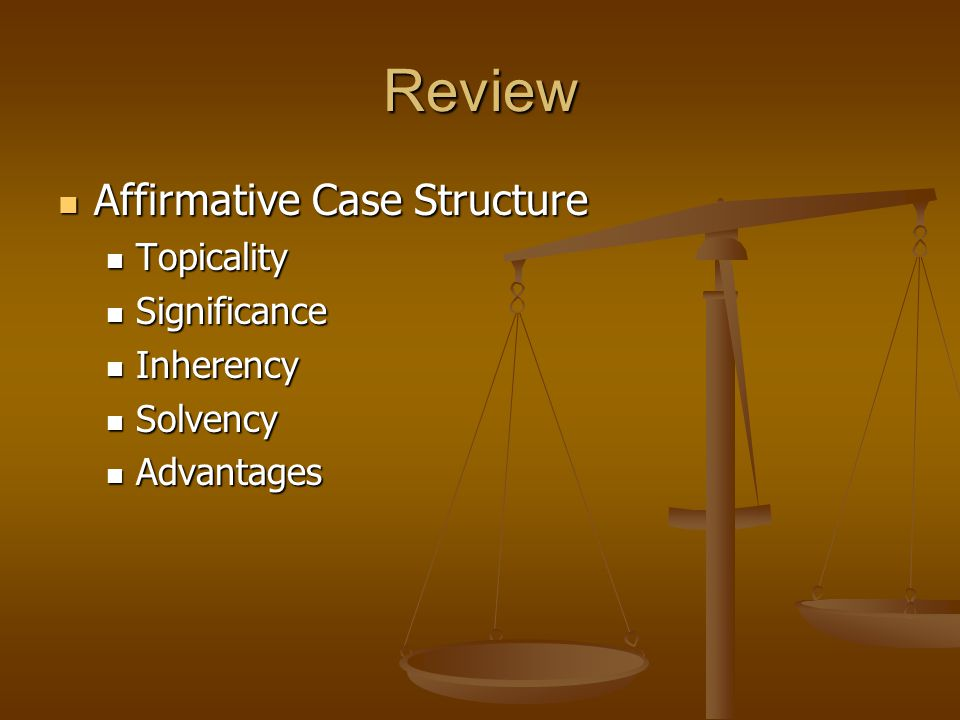 Review Affirmative Case Structure Topicality Significance Inherency