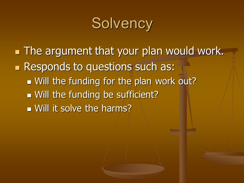 Solvency The argument that your plan would work.