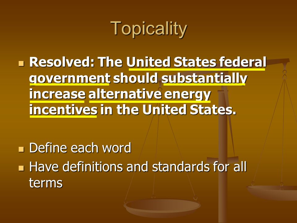 Topicality Resolved: The United States federal government should substantially increase alternative energy incentives in the United States.
