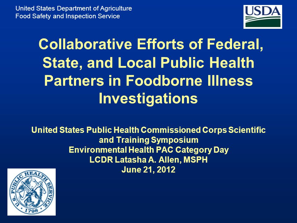 Collaborative Efforts of Federal, State, and Local Public Health Partners in Foodborne Illness Investigations United States Public Health Commissioned Corps Scientific and Training Symposium Environmental Health PAC Category Day LCDR Latasha A.