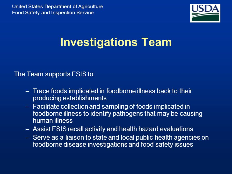 Investigations Team The Team supports FSIS to: