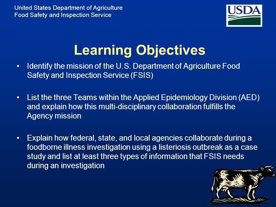 Learning Objectives Identify the mission of the U.S. Department of Agriculture Food Safety and Inspection Service (FSIS)