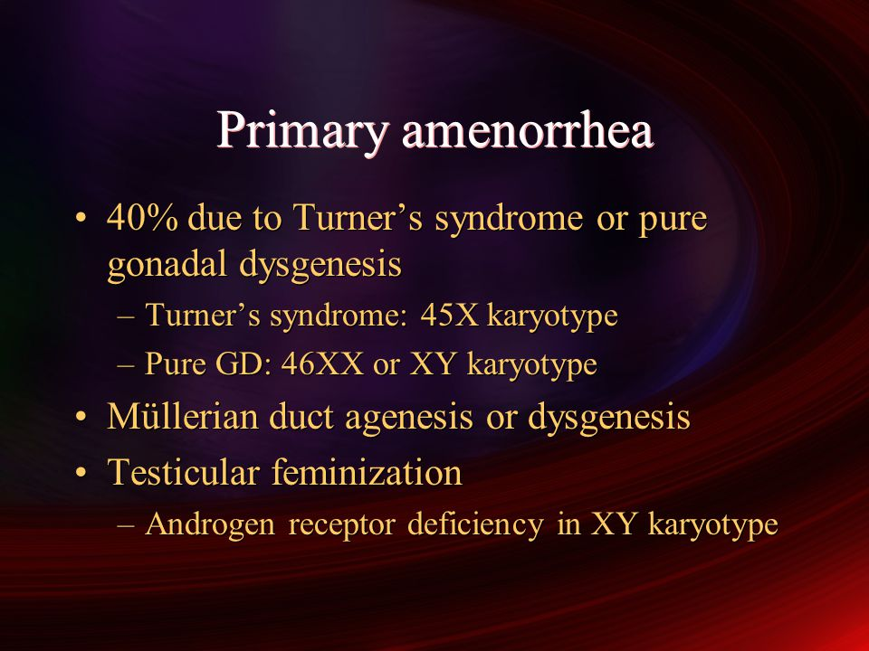 Primary amenorrhea 40% due to Turner's syndrome or pure gonadal dysgenesis. Turner's syndrome: 45X karyotype.