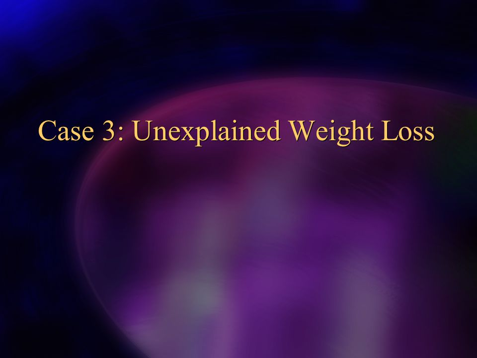 Case 3: Unexplained Weight Loss