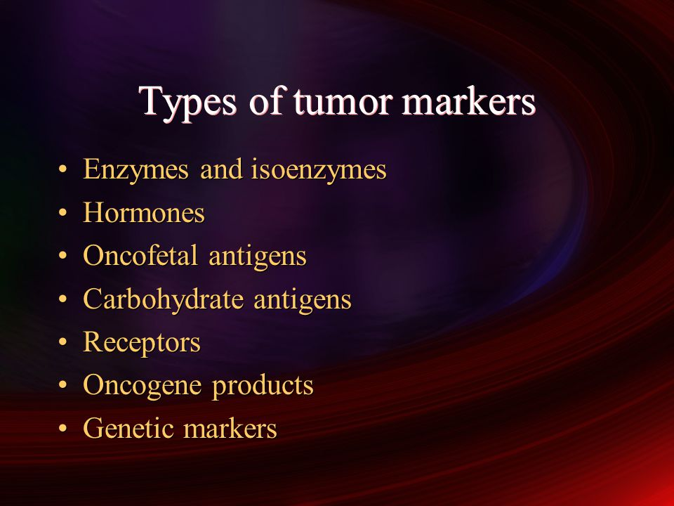 Types of tumor markers Enzymes and isoenzymes Hormones