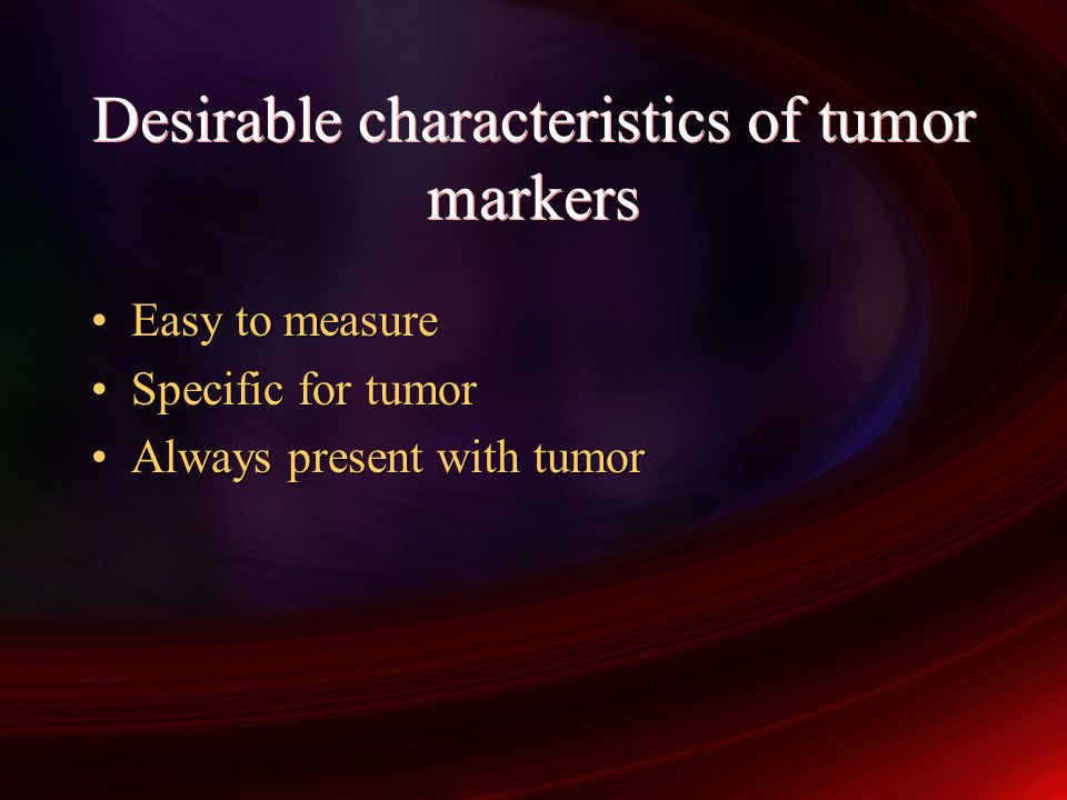 Desirable characteristics of tumor markers