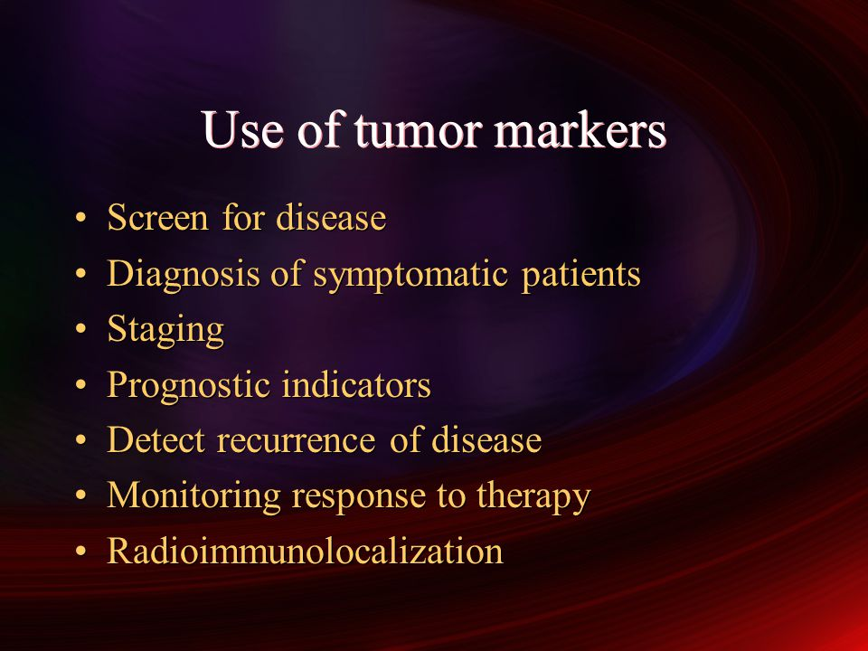 Use of tumor markers Screen for disease