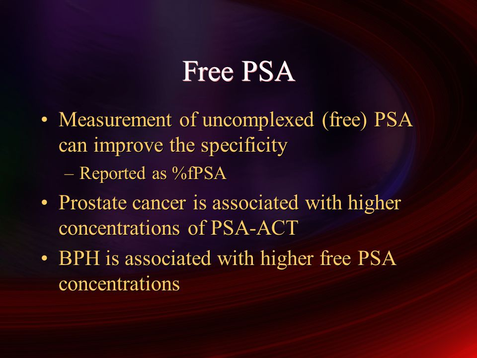 Free PSA Measurement of uncomplexed (free) PSA can improve the specificity. Reported as %fPSA.