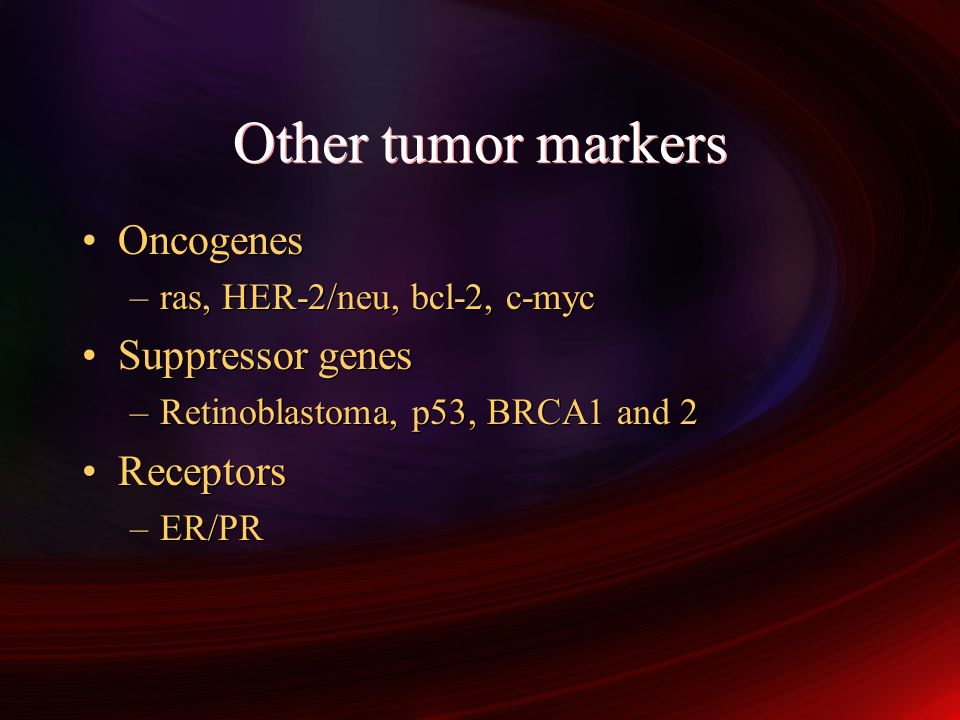 Other tumor markers Oncogenes Suppressor genes Receptors