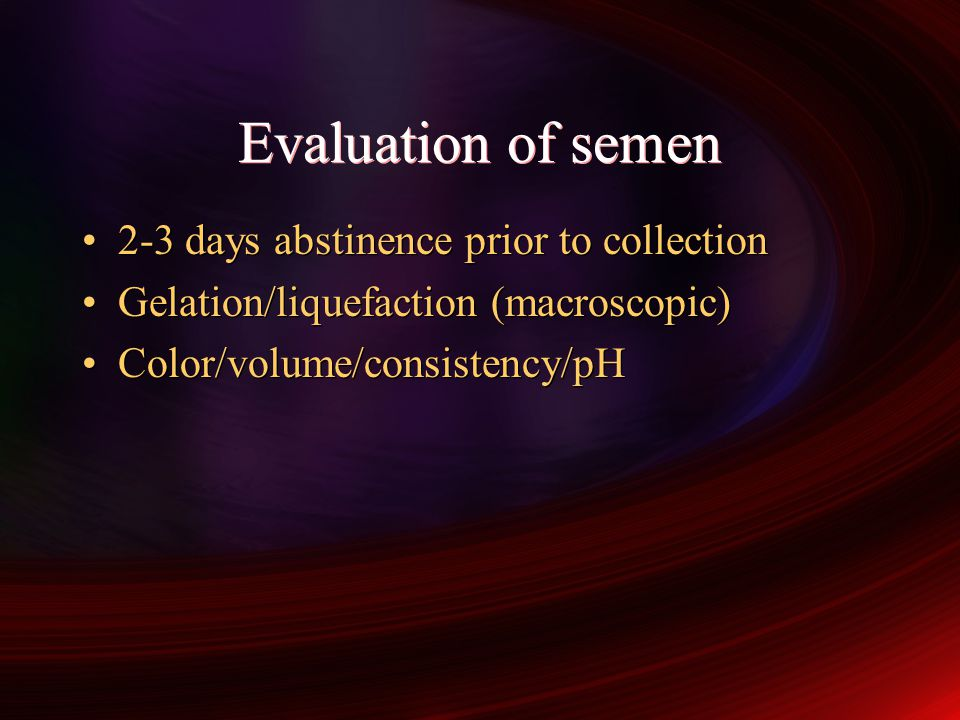Evaluation of semen 2-3 days abstinence prior to collection