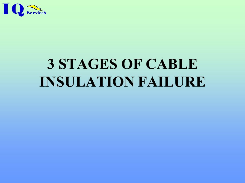 3 STAGES OF CABLE INSULATION FAILURE