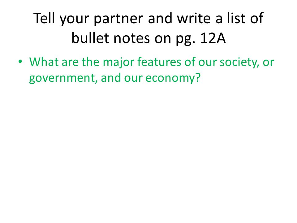 Tell your partner and write a list of bullet notes on pg. 12A