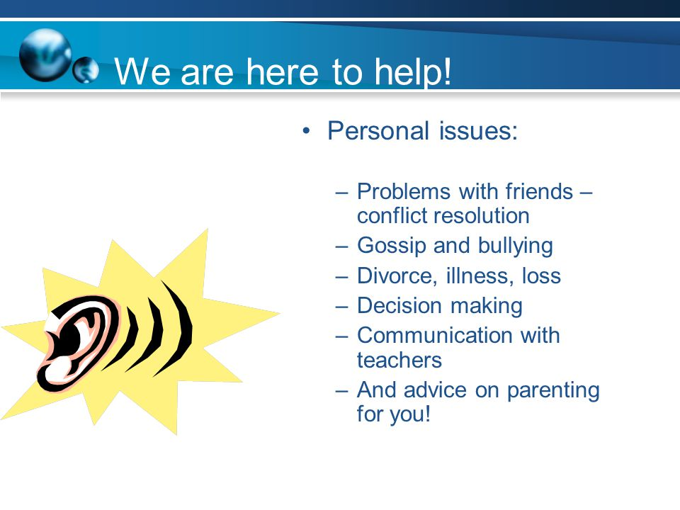 We are here to help! Personal issues: