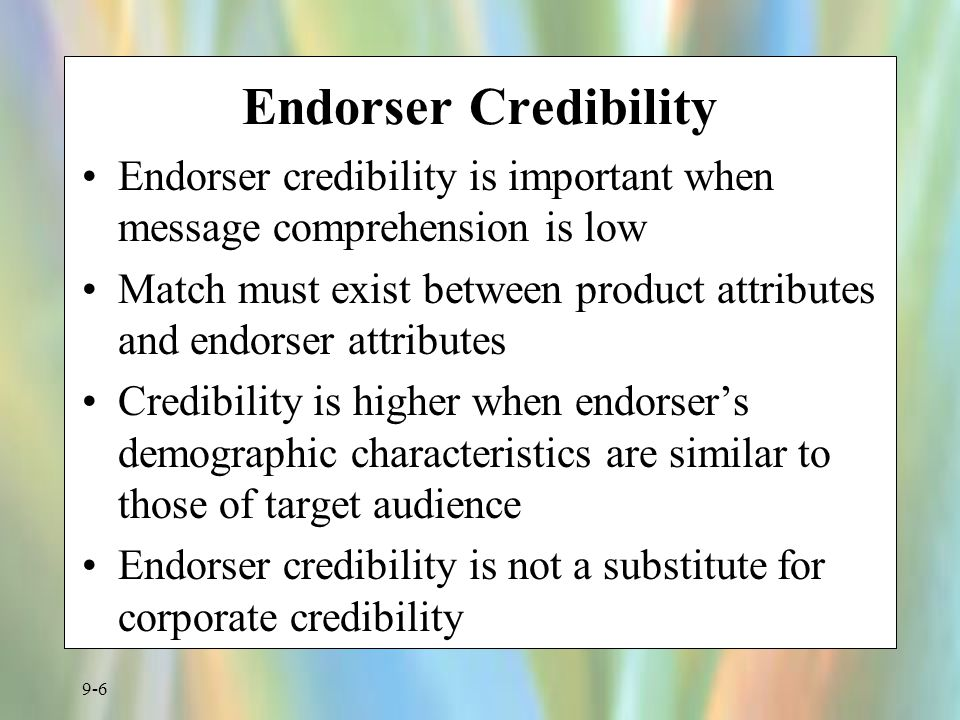 Endorser Credibility Endorser credibility is important when message comprehension is low.