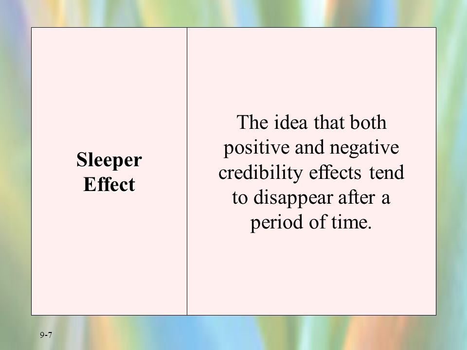 Sleeper Effect The idea that both positive and negative credibility effects tend to disappear after a period of time.