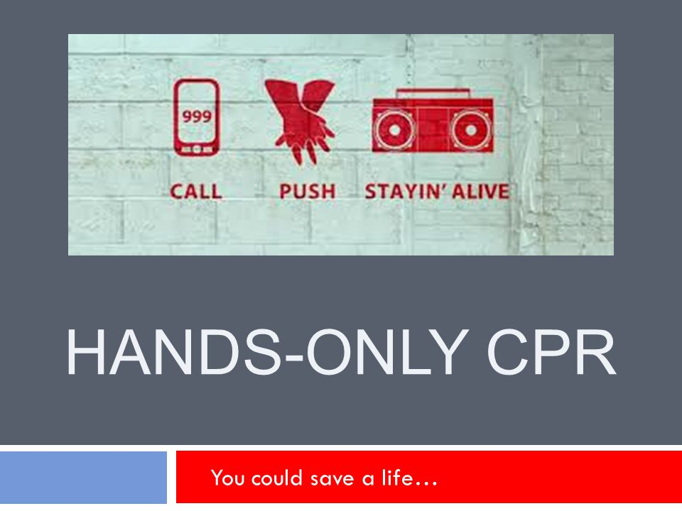 Hands-Only CPR You could save a life…