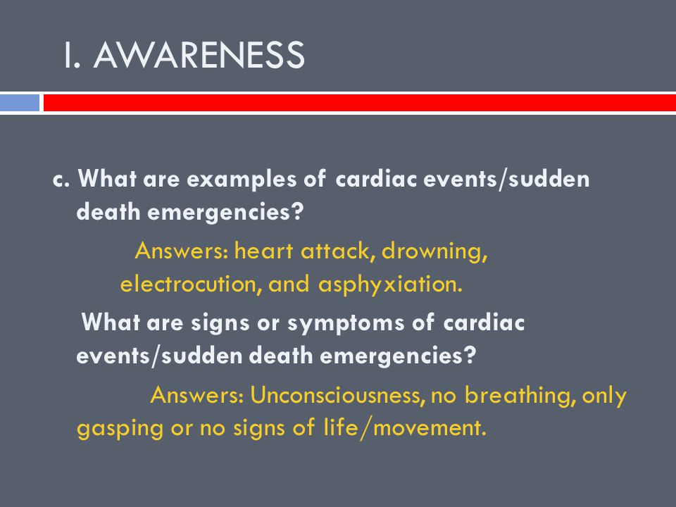 I. AWARENESS c. What are examples of cardiac events/sudden death emergencies