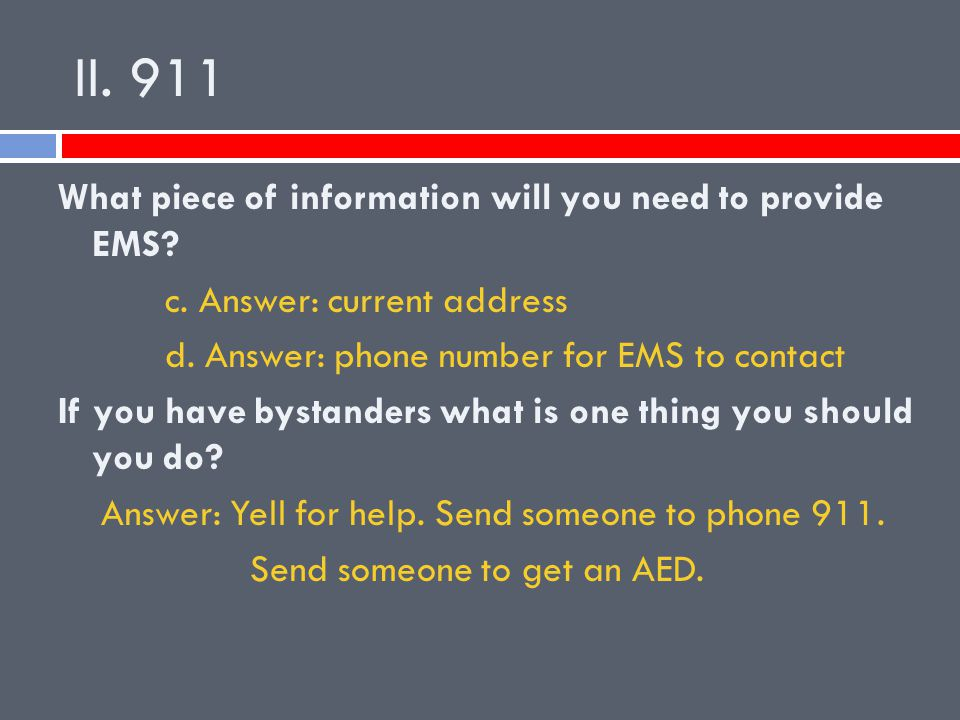 II. 911 What piece of information will you need to provide EMS