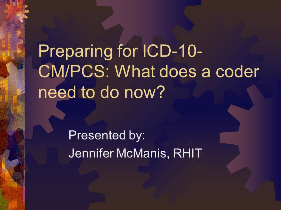 Preparing for ICD-10-CM/PCS: What does a coder need to do now