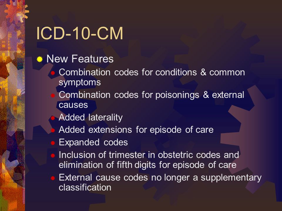 ICD-10-CM New Features. Combination codes for conditions & common symptoms. Combination codes for poisonings & external causes.