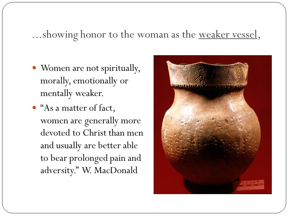 ...showing honor to the woman as the weaker vessel,