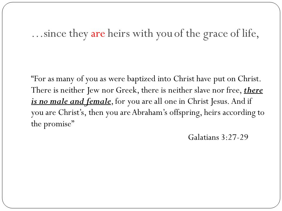 …since they are heirs with you of the grace of life,