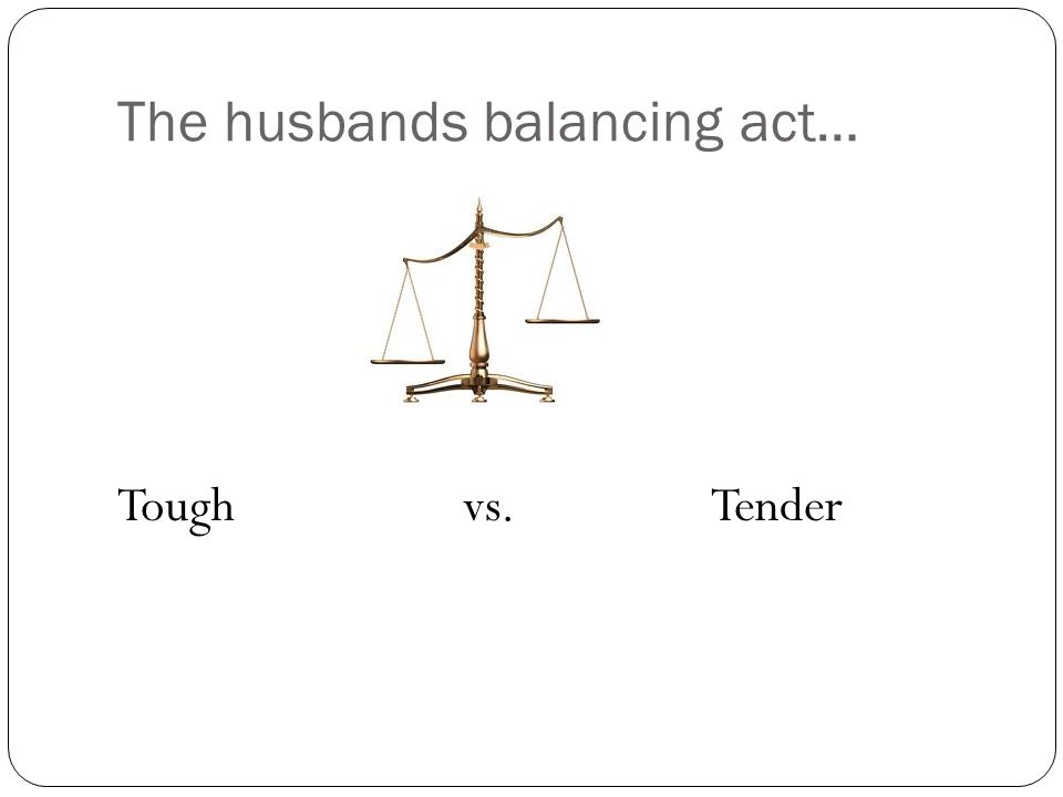 The husbands balancing act…