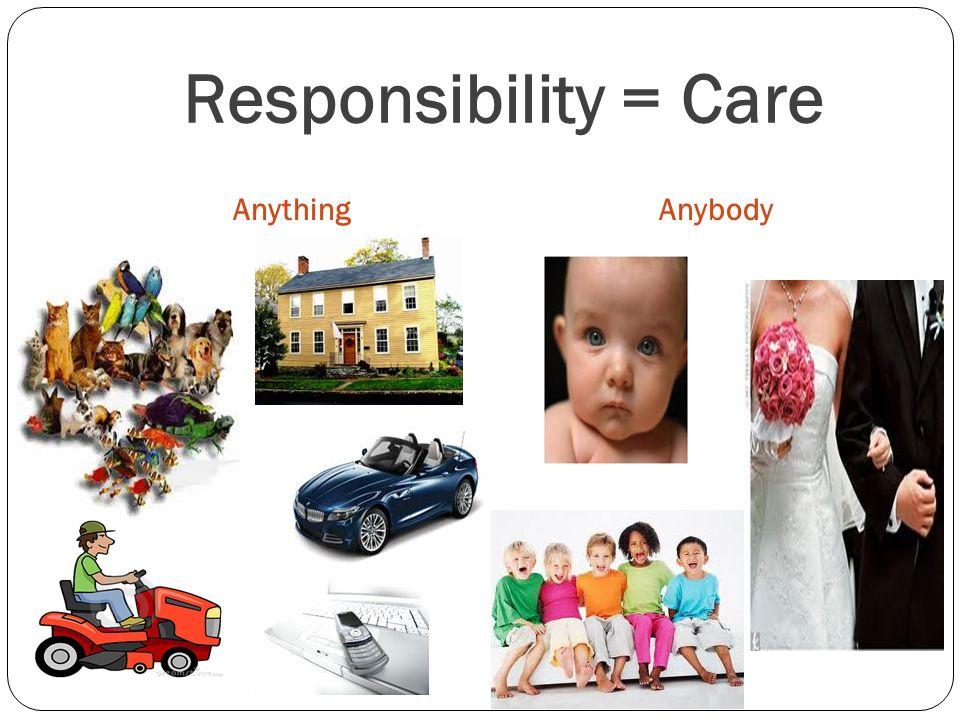 Responsibility = Care Anything Anybody