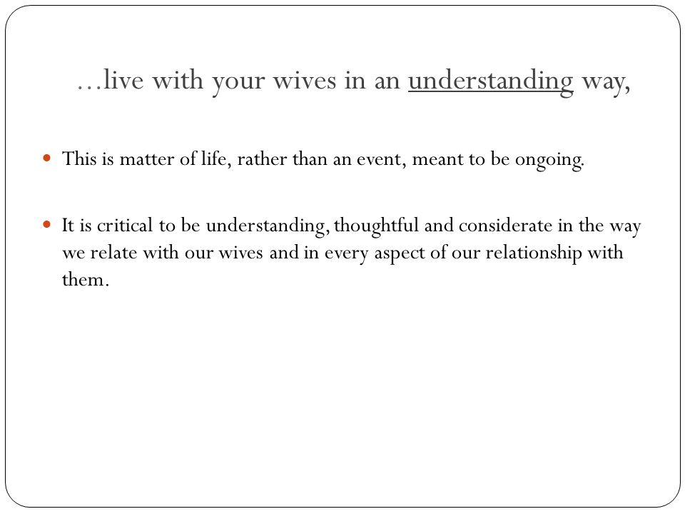 ...live with your wives in an understanding way,