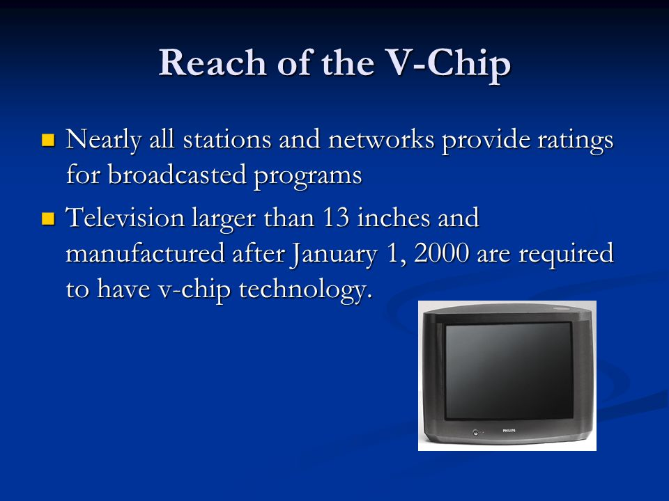 Reach of the V-Chip Nearly all stations and networks provide ratings for broadcasted programs.