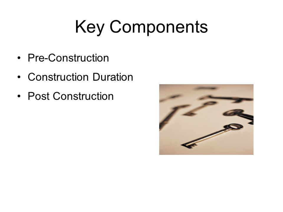 Key Components Pre-Construction Construction Duration