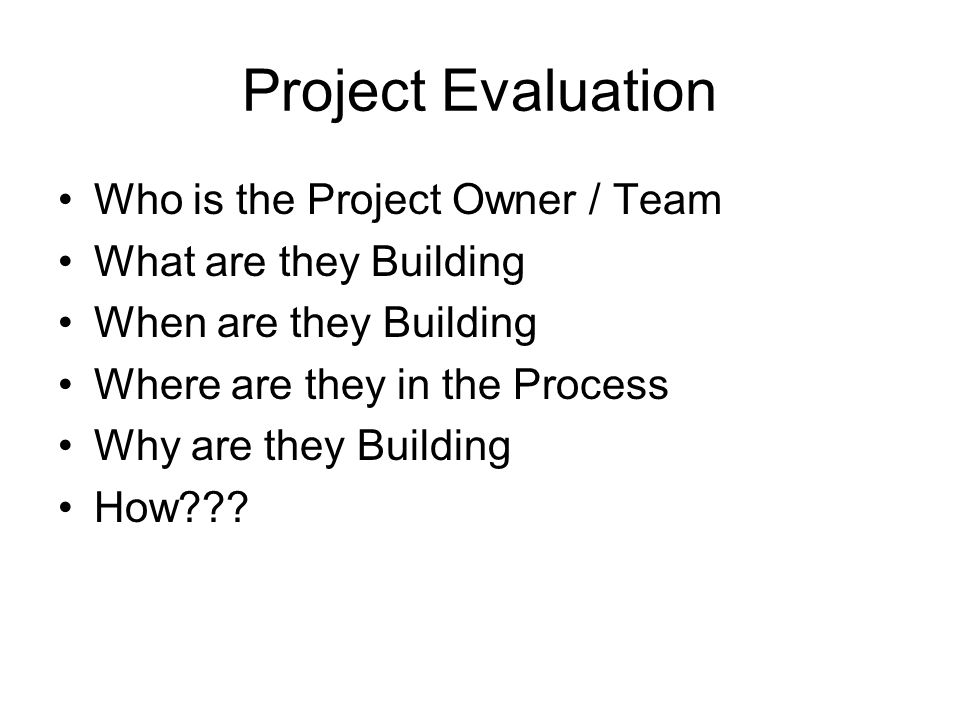 Project Evaluation Who is the Project Owner / Team
