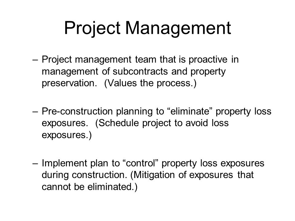 Project Management Project management team that is proactive in management of subcontracts and property preservation. (Values the process.)