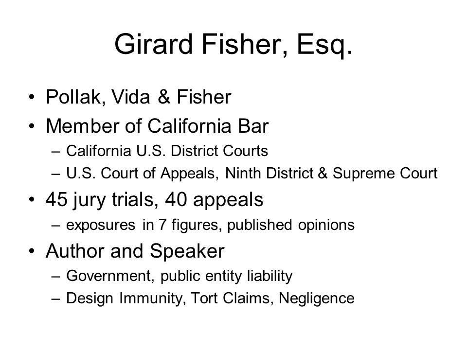 Girard Fisher, Esq. Pollak, Vida & Fisher Member of California Bar