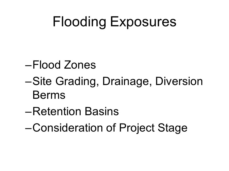 Flooding Exposures Flood Zones Site Grading, Drainage, Diversion Berms